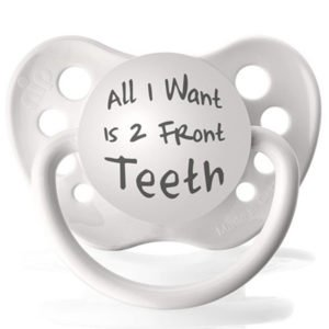 Personalized Pacifiers All I want is 2 front teeth dummy